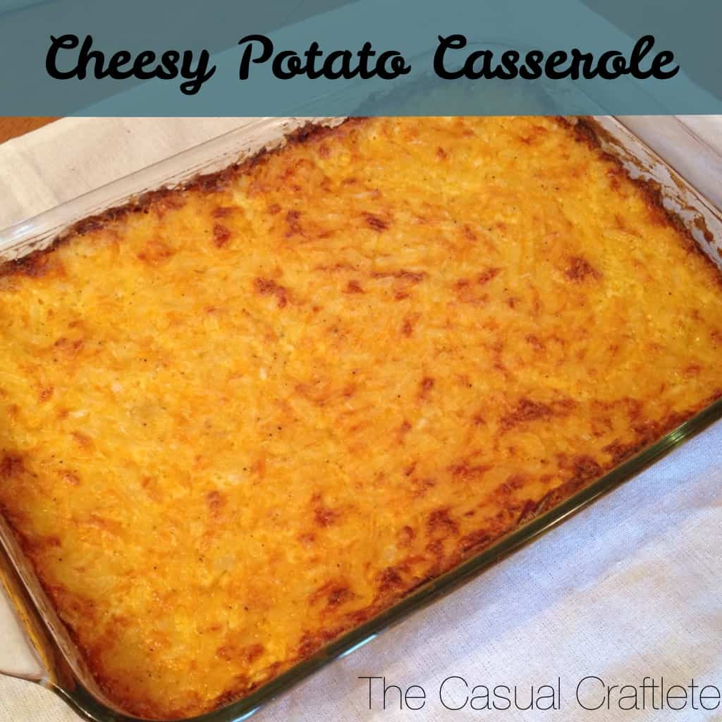 Cheesy Potato Casserole - The Casual Craftlete - A Creative Blog by ...