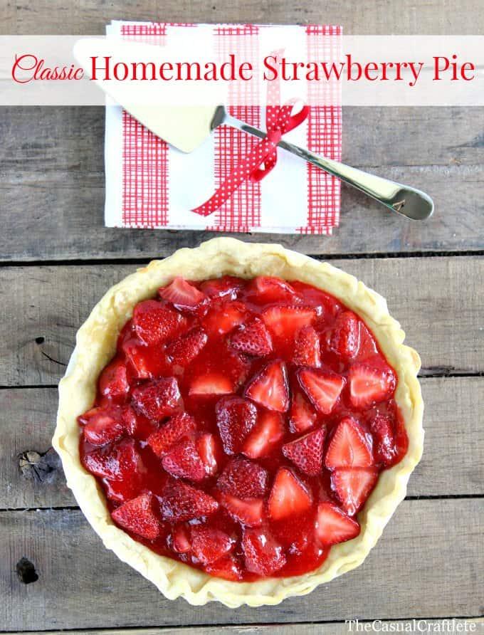 Classic Homemade Strawberry Pie Recipe The Casual Craftlete