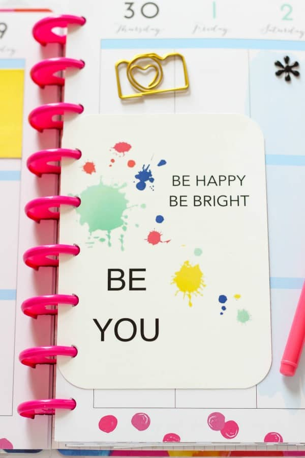 BE HAPPY BE BRIGHT BE YOU - Free Printable Planner Quote. Add this fun printable to your favorite planner for extra cuteness and inspiration.
