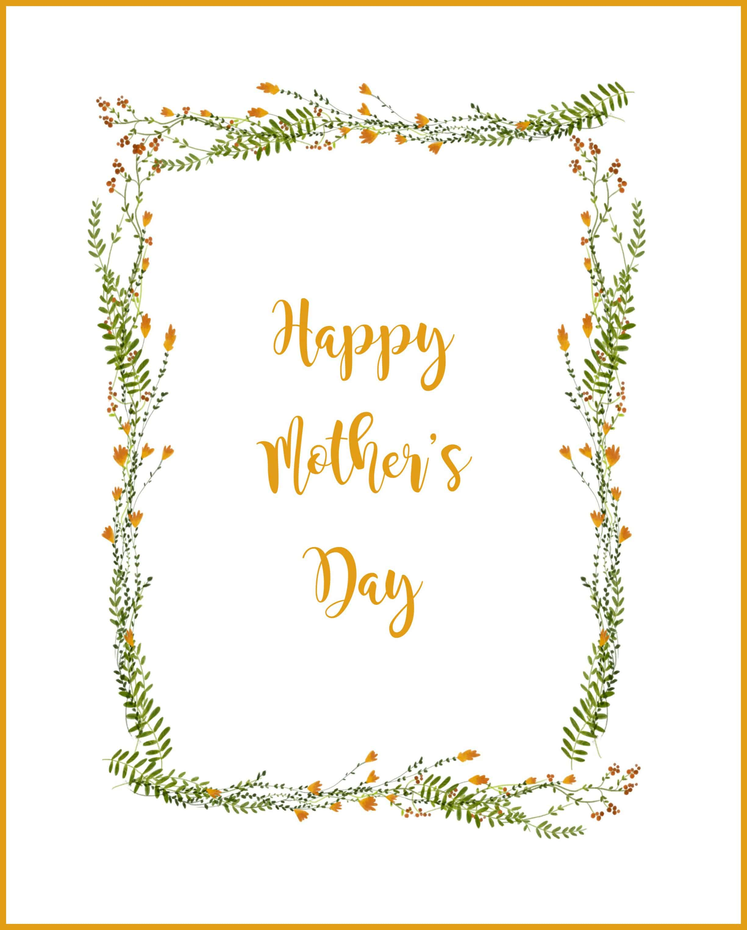 Get a head start with this Happy Mother's Day Printable Card. This is a free printable that has a beautiful wreath of yellow flowers that is simply stated.